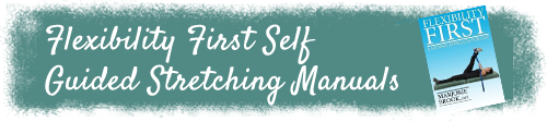 flexibility first self guided stretching manuals